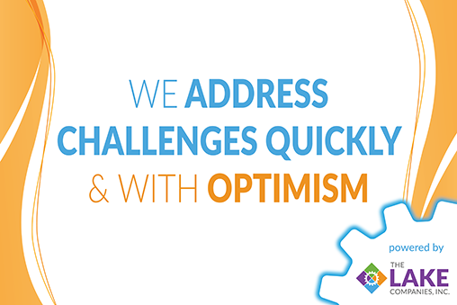 We Address Challenges Quickly & with Optimism