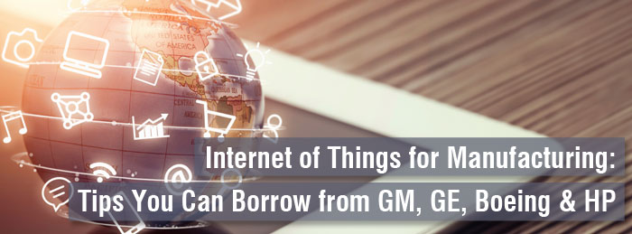 Iot For Manufacturing Tips You Can Borrow From Gm Ge