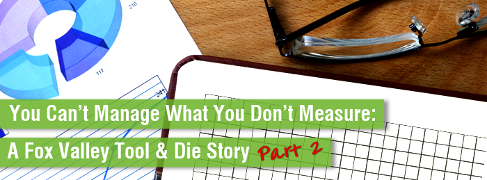 You Can't Manage What you Don't Measure: A Fox Valley Tool and Die Story, Part 2